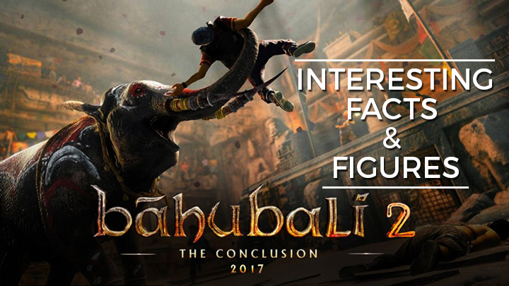 Interesting Facts And Figures Of Bahubali 2 The Conclusion